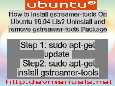 How to install gstreamer-tools On Ubuntu 16 04 Lts? Uninstall and