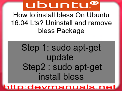 How to install bless On Ubuntu 16 04 Lts? Uninstall and