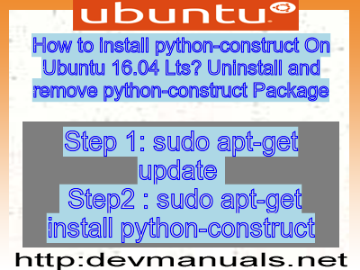 How to install python-construct On Ubuntu 16 04 Lts? Uninstall and