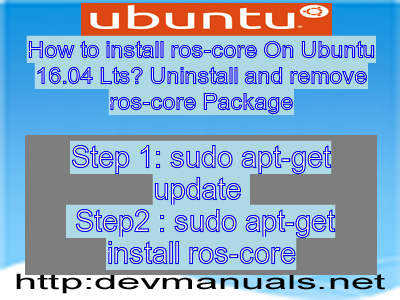 How to install ros-core On Ubuntu 16 04 Lts? Uninstall and