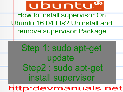 How to install supervisor On Ubuntu 16 04 Lts? Uninstall and remove