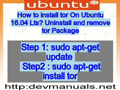 How to install tor On Ubuntu 16 04 Lts? Uninstall and remove tor Package