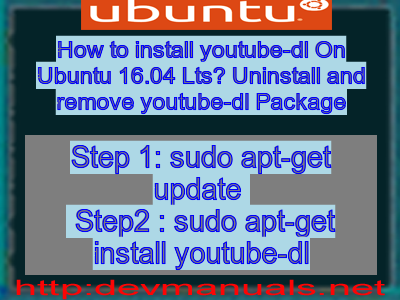 How to install youtube-dl On Ubuntu 16 04 Lts? Uninstall and remove