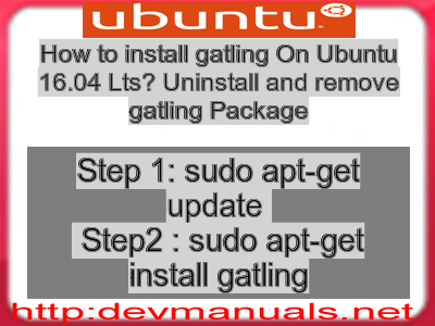 How to install gatling On Ubuntu 16 04 Lts? Uninstall and